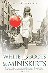 White Boots and Miniskirts: A True Story of Life in the Swinging Sixties by Jacky Hyams (2013)