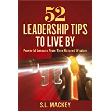 52 Leadership Tips To Live By: Powerful Lessons From Time Honored Wisdom