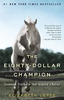 The Eighty-Dollar Champion: Snowman, The Horse That Inspired a Nation by [Letts, Elizabeth]