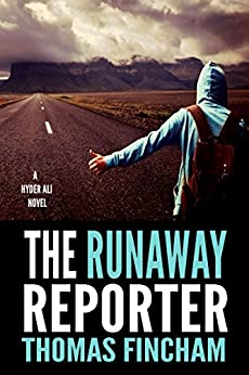 The Runaway Reporter (A Police Procedural Mystery Series of Crime and Suspense, Hyder Ali #3) by [Fincham, Thomas]