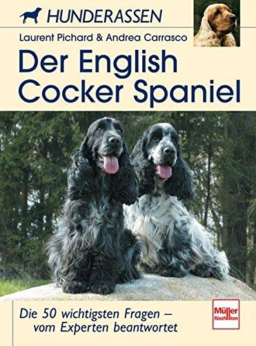 Der English Cocker Spaniel: Die 50 wichtigsten Fragen - vom Experten beantwortet (Hunderassen)