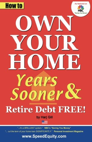 How to Own Your Home Years Sooner & Retire Debt Free, U. S. Edition by Speed Equity Publishing