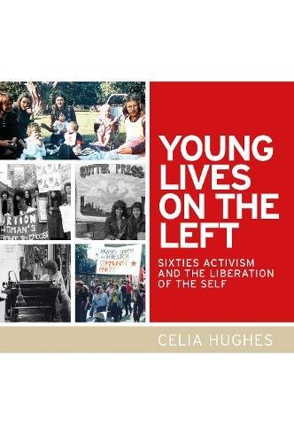 Young lives on the Left: Sixties activism and the liberation of the self