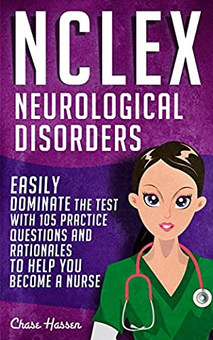NCLEX: Neurological Disorders: Easily Dominate The Test With 105 Practice Questions & Rationales to Help You Become a Nurse! (Nursing Review Questions ... Guide, Science, Medical Career Book (Saunder Pn 2015)