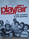 Playfair : Everybody's Guide to Non-Competitive Play, Weinstein, Matt and Goodman, Joel, 091516650X