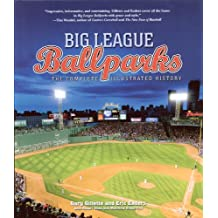 Big League Ballparks: The Complete Illustrated History