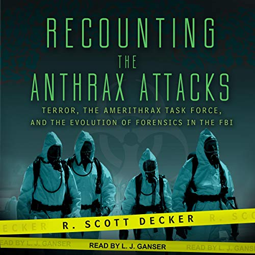 Pdf Law Recounting the Anthrax Attacks: Terror, the Amerithrax Task Force, and the Evolution of Forensics in the FBI