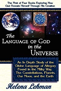 The Language of God in the Universe: An In Depth Study of the Divine Language of Allegory Found in the Milky Way, The Constellations, Planets, Our Moon, and the Earth (The Language of God Series) Paperback – May 1, 2006