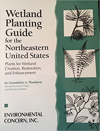Wetland Planting Guide for the Northeastern United States: Plants for Wetland Creation, Restoration, and Enhancement