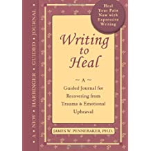 Writing to Heal: A guided journal for recovering from trauma & emotional upheaval