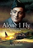 Alone I Fly - Memoirs of a Bomber Pilot: A Wellington Pilot's Desert War
