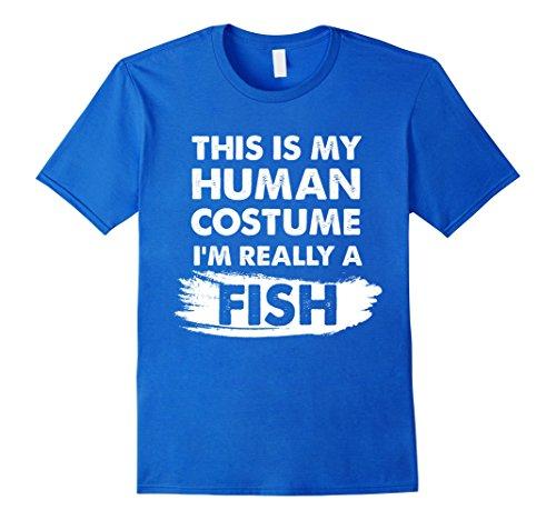 Fish Costume Diy (Mens This Is My Human Costume I'm Really a Fish, Halloween Shirt Medium Royal Blue)