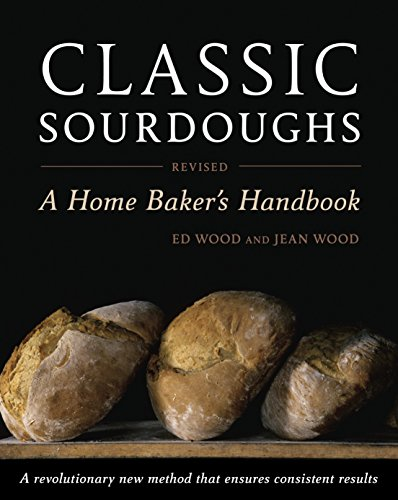 Classic Sourdoughs, Revised: A Home Baker's Handbook by Ed Wood, Jean Wood