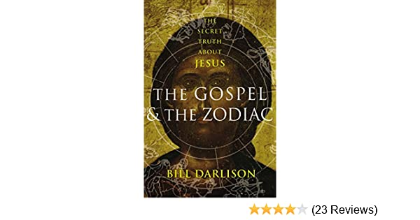 Gospel and the Zodiac: The Secret Truth about Jesus: Bill Darlison