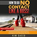 How to Do No Contact Like a Boss!: The Woman's Guide to Implementing No Contact & Detaching from Toxic Relationships Audiobook by Kim Saeed Narrated by Stephanie Murphy