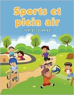 Sports Et Plein Air Livre De Coloriage French Edition