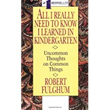 All I Really Need To Know I Learned In Kindergarten by Robert Fulghum (1989-10-30)