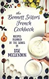 Bennett Sisters French Cookbook: Recipes inspired by the Mystery Series (Bennett Sisters Mysteries)