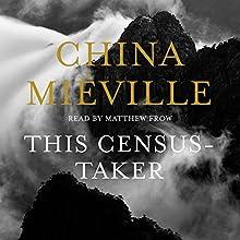 This Census-Taker | Livre audio Auteur(s) : China Miéville Narrateur(s) : Matthew Frow