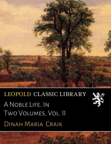 Read Online A Noble Life. In Two Volumes, Vol. II PDF