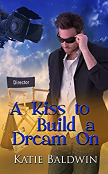 A Kiss to Build a Dream On (Saving Graces Fantasies Book 1) by [Baldwin, Katie]