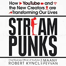 Streampunks: Inside YouTube and the New Rebels Remaking Media Audiobook by Robert Kyncl, Maany Peyvan Narrated by Stephen Graybill