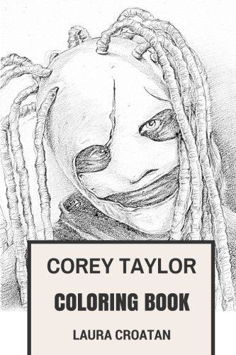 Corey Taylor Coloring Book: Slipknot Frontman and Mastermind Behind Stone Sour Grammy Winning Inspired Adult Coloring Book (Slipknot Coloring Book)