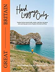 Hand Luggage Only: Great Britain: Explore the Best Coastal Walks, Castles, Road Trips, City Jaunts and Surprising Spots Across England, Scotland and Wales