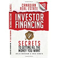 Canadian Real Estate Investor Financing: 7 Secrets to Getting All the Money You Want
