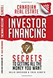 Canadian Real Estate Investor Financing:7 Secrets to Getting All the Money You Want
