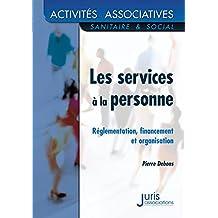 LES SERVICES A LA PERSONNE : REGLEMENTATION FINANCEMENT ORGANISATION 2EME EDITION