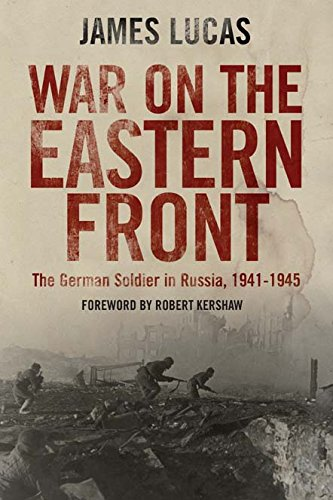 War on the Eastern Front: The German Soldier in Russia 1941-1945