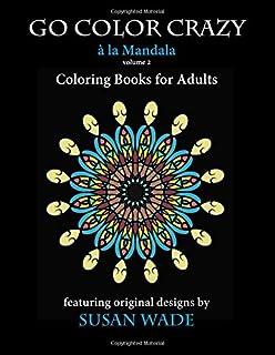 Go Color Crazy A La Mandala Coloring Books For Adults Volume 2