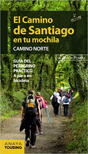El camino de Santiago en tu mochila camino norte / Guide to Santiagos Northen Route: Guía del peregrino práctico a pie o en bicicleta / Pilgrims Travel ...