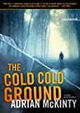 img - for The Cold Cold Ground: A Detective Sean Duffy Novel (The Troubles Trilogy, Book 1) (Sean Duffy Thrillers) book / textbook / text book