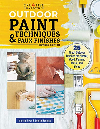 Outdoor Paint Techniques and Faux Finishes, Revised Edition: 25 Great Outdoor Finishes for Plaster, Wood, Cement, Metal, and Stone (Creative Homeowner) Step-by-Step Projects for Exterior Decorating
