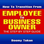 How to Transition From Employee to Business Owner | Boomy Tokan