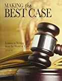 Making the Best Case : Lessons in Writing from the World of Law, Jung, Jeffrey Adam, 075759090X