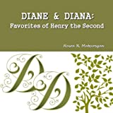 Diane and Diana: Favorites of Henry the Second, Naira Matevosyan, 1480231584
