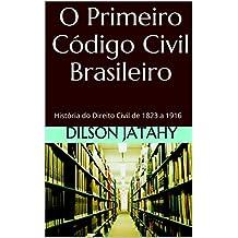 O Primeiro Código Civil Brasileiro: História do Direito Civil de 1823 a 1916 (Portuguese Edition)