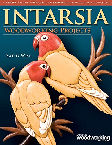 Intarsia Woodworking Projects: 21 Original Designs with Full-Size Plans and Expert Instruction for All Skill Levels (Fox Chapel Publishing) Learn How to Create Wood Inlay with Depth on Your Scroll Saw Paperback – December 1, 2007