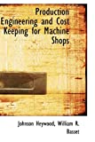 Production Engineering and Cost Keeping for MacHine Shops, Johnson Heywood and William R. Basset, 1113874325