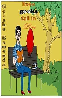 Even Geeks Fall in Love (teenage love) by [Esmenda, Geisha]