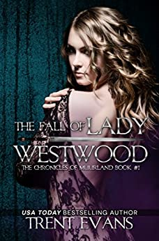 The Fall of Lady Westwood (The Chronicles of Muurland Book 1) by [Evans, Trent]