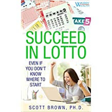 Succeed in Lotto Even if You Don't Know Where to Start!: Rational investors get the best edge and odds in a lotto or lottery system. Run a syndicate (pool) and deal with taxes.