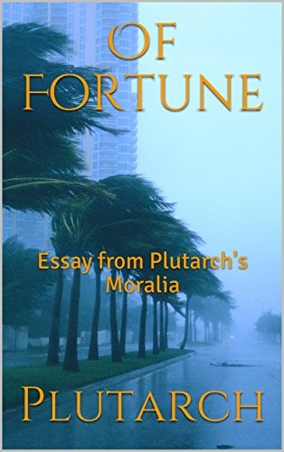 Of Fortune Annotated Essay From Plutarchs Moralia  Kindle  Of Fortune Annotated Essay From Plutarchs Moralia By Plutarch