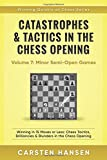 Catastrophes & Tactics in the Chess Opening - Volume 7: Semi-Open Games: Winning in 15 Moves or Less: Chess Tactics, Brilliancies & Blunders in the Chess Opening (Winning Quickly at Chess Series)