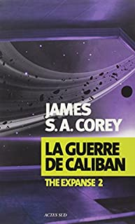 The expanse 02 : La guerre de Caliban, Corey, James S. A.