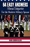 64 Easy Answers about Etiquette for the Modern Military Spouse, Marna Krajeski, 1477625917