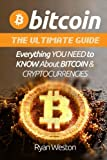 Bitcoin: The Ultimate Guide: Everything You Need to Know About Bitcoin & Cryptocurrencies